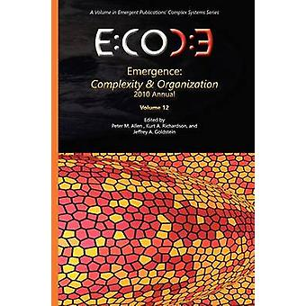 Emergence Complexity  Organization  2010 Annual by Allen & Peter M