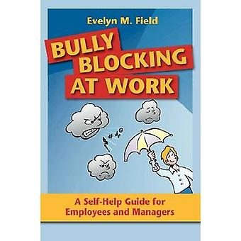 Bully Blocking at Work A SelfHelp Guide for Employees and Managers by Field & Evelyn M.