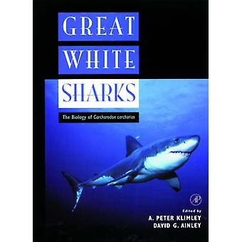 Great White Sharks - The Biology of Carcharodon carcharias by A. Peter
