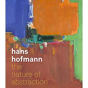 Hans Hofmann - The Nature of Abstraction by Lucinda Barnes - 978052029