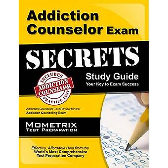 Addiction Counselor Exam Secrets - Study Guide - Addiction Counselor T