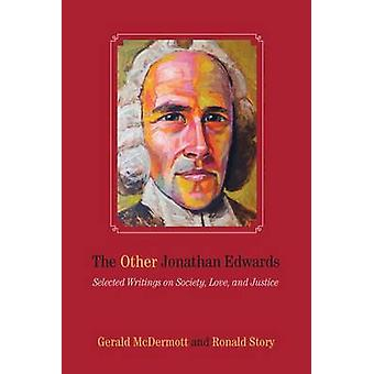 The Other Jonathan Edwards - Selected Writings on Society - Love - and