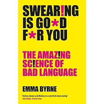 Swearing Is Good For You - The Amazing Science of Bad Language by Emma