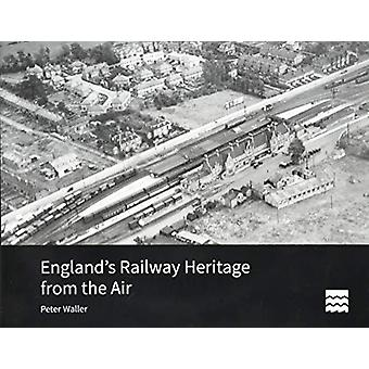 England's Railway Heritage from the Air by Peter Waller - 97818480247