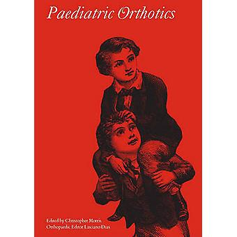 Paediatric Orthotics by Christopher Morris - Luciano S. Dias - 978189