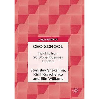 CEO School - Insights from 20 Global Business Leaders by Stanislav She