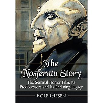 The Nosferatu Story - The Seminal Horror Film - Its Predecessors and I