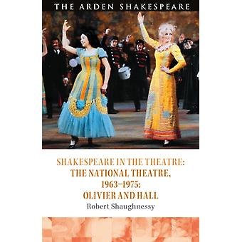 Shakespeare in the Theatre The National Theatre 19631975 by Robert Shaughnessy