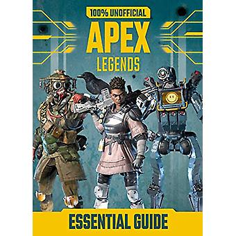 100% Unofficial Apex Legends Essential Guide by Dean & Son - 9781