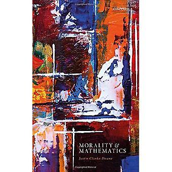 Morality and Mathematics by Justin Clarke-Doane - 9780198823667 Book