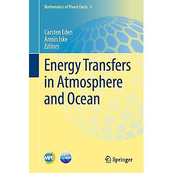 Energy Transfers in Atmosphere and Ocean by Edited by Carsten Eden & Edited by Armin Iske