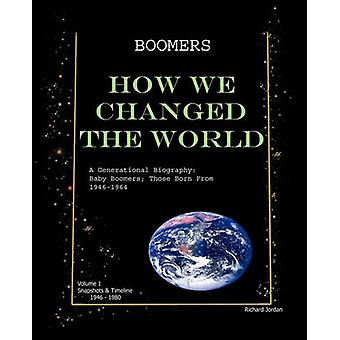 Boomers How We Changed the World Vol.1 1946-1980 - A Generational Biog