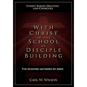 With Christ in the School of Disciple Building by Carl W Wilson - 978