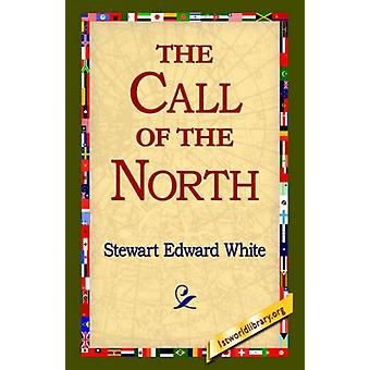 The Call of the North by Stewart Edward White - 9781421803906 Book