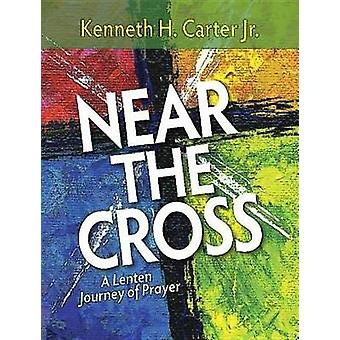 Near the Cross Large Print - A Lenten Journey of Prayer by Kenneth H C