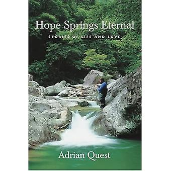 Hope Springs Eternal: Stories of Life and