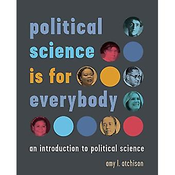 political science is for everybody by Edited by amy l atchison
