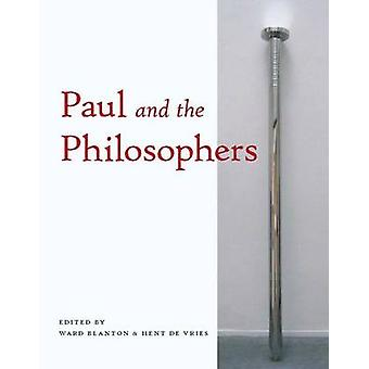 Paul and the Philosophers by Edited by Ward Blanton & Edited by Hent de Vries