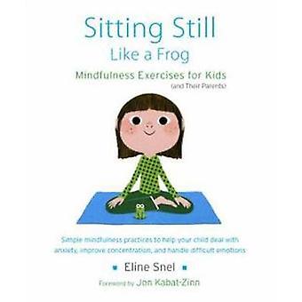 S'asseoir immobile comme une grenouille Exercices de pleine conscience pour les enfants et leurs parents