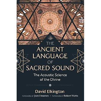 El lenguaje antiguo del sonido sagrado La ciencia acústica de lo divino