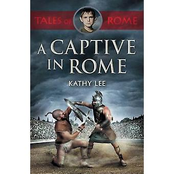 A Captive in Rome by Lee & Kathy