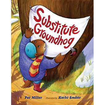 Substitute Groundhog by Pat Miller & Illustrated by Kathi Ember