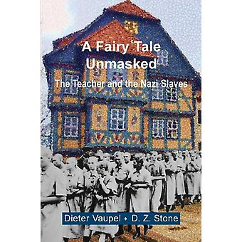 A Fairy Tale Unmasked  The Teacher and the Nazi Slaves by Dieter Vaupel & D Z Stone