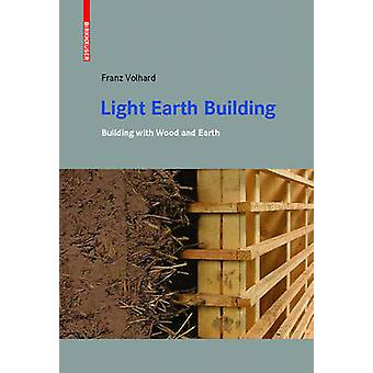 Light Earth Building  A Handbook for Building with Wood and Earth by Franz Volhard