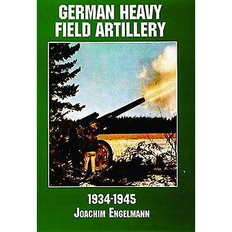 German Heavy Field Artillery in World War II by Editors