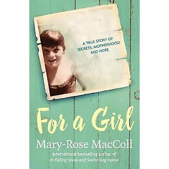 For a Girl - A true story of secrets - motherhood and hope by Mary-Ros