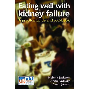 Eating Well with Kidney Failure - A Practical Guide and Cookbook by He