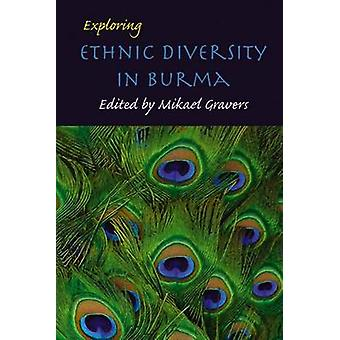 Exploring Ethnic Diversity in Burma (annotated edition) by Mikael Gra