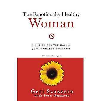 La femme émotionnellement saine: Huit choses que vous devez quitter pour changer votre vie