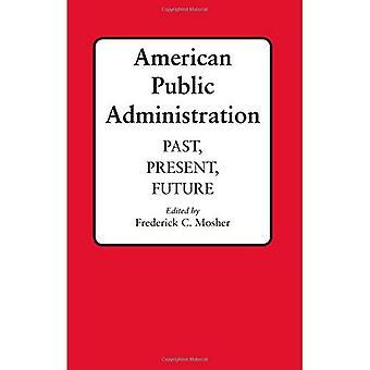 Amerikansk offentlig förvaltning: Förflutna, nutid, framtid