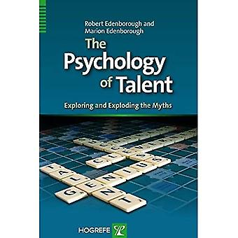 The Psychology of Talent: Exploring and Exploding the Myths