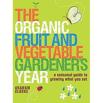 Organic Fruit and Vegetable Gardeners Year, The: A Seasonal Guide to Growing What You Eat