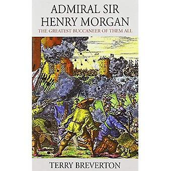 Amiraali Sir Henry Morgan: Suurin Buccaneer ne kaikki