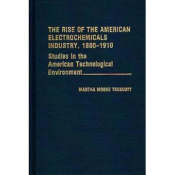 The Rise of the American Electrochemicals Industry 18801910. by Trescott & Martha Moore