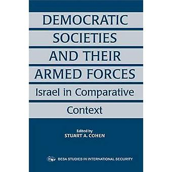 Democratic Societies and Their Armed Forces Israel in Comparative Context by Cohen & Stuart