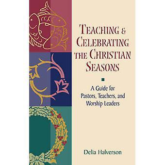 Teaching and Celebrating the Christian Seasons by Halverson & Delia Touchton