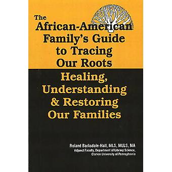 The African American Familys Guide to Tracing Our Roots by BarksdaleHall & Roland