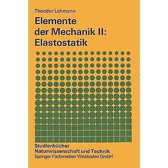 Elemente der Mechanik II Elastostatik by Lehmann & Theodor