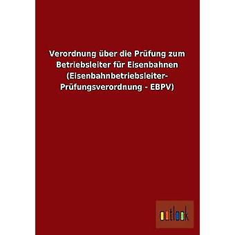 FMStFV Ber Die Prfung Zum Betriebsleiter fr Eisenbahnen Eisenbahnbetriebsleiter Prfungsverordnung EBPV von Ohne Autor