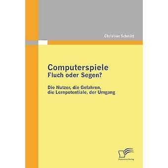 Computerspiele Fluch Oder Segen par Schmitt & Christian