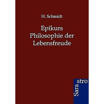 Epikurs Philosophie der Lebensfreude by Schmidt & H.