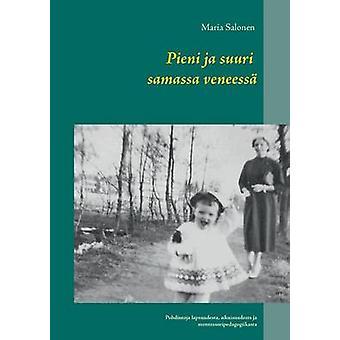 Pieni ja suuri samassa veneessPohdintoja lapsuudesta aikuisuudesta ja montessoripedagogiikasta by Salonen & Maria