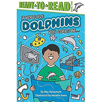 If You Love Dolphins, You Could Be... (If You Love)