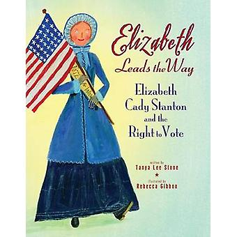 Elizabeth Leads the Way - Elizabeth Cady Stanton and the Right to Vote