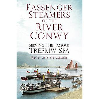 Passenger Steamers of the River Conwy - Serving the Famous Trefriw Spa