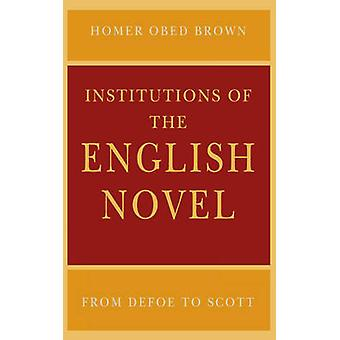 Institutions of the English Novel - From Defoe to Scott by Homer Obed